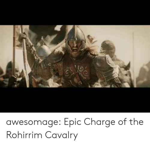 Tumblr, Blog, and Epic: awesomage:  Epic Charge of the Rohirrim Cavalry