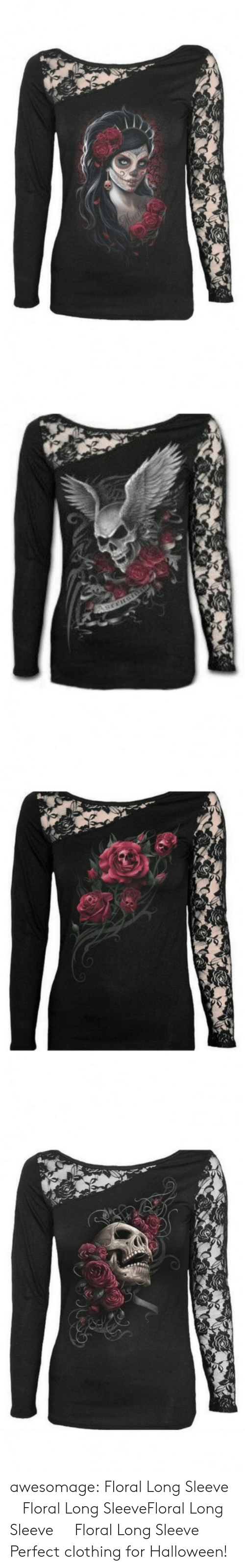 tshirt: awesomage: Floral Long Sleeve  Floral Long SleeveFloral Long Sleeve  Floral Long Sleeve   Perfect clothing for Halloween!