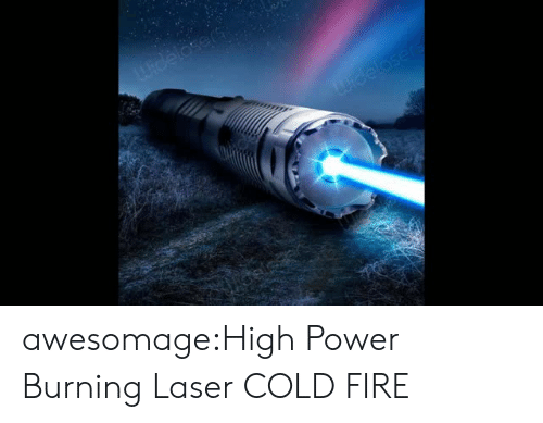 torch: awesomage:High Power Burning Laser COLD FIRE