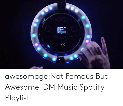 famous: awesomage:Not Famous But Awesome IDM MusicSpotify Playlist
