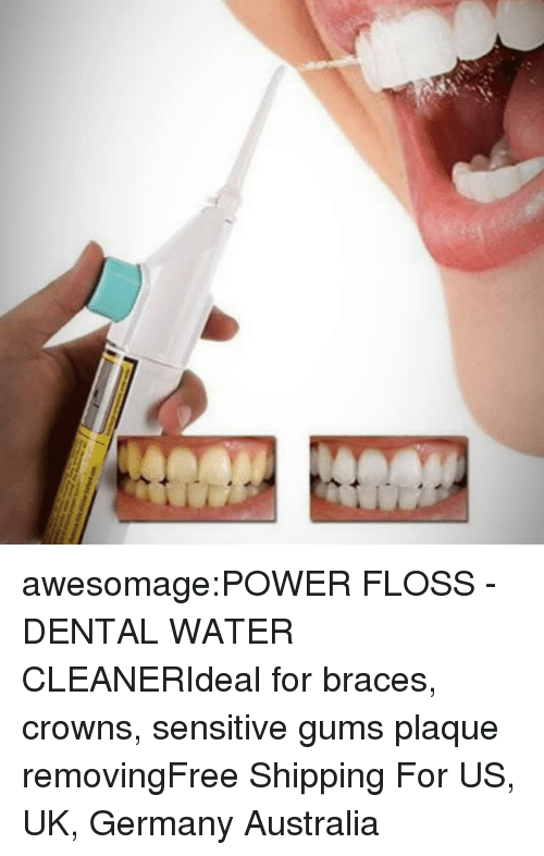 Tumblr, Australia, and Blog: awesomage:POWER FLOSS - DENTAL WATER CLEANERIdeal for braces, crowns, sensitive gums  plaque removingFree Shipping For US, UK, Germany  Australia