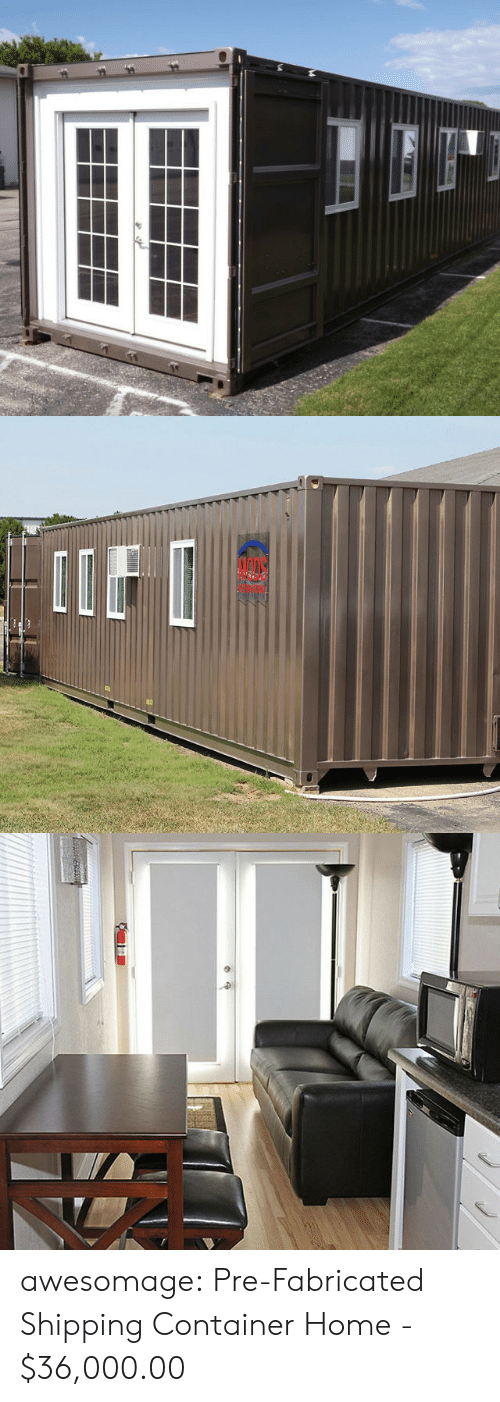 Tumblr, Blog, and Home: awesomage:  Pre-Fabricated Shipping Container Home-  $36,000.00