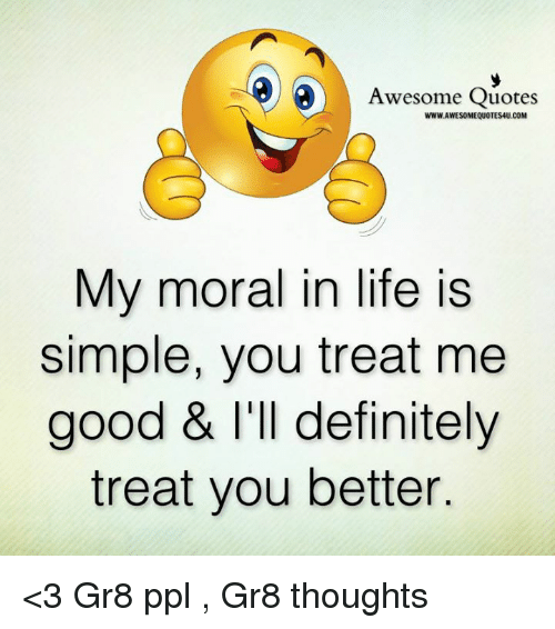 Awesome Quotes Wwwawesomequotes4ucom My Moral In Life Is Simple You
