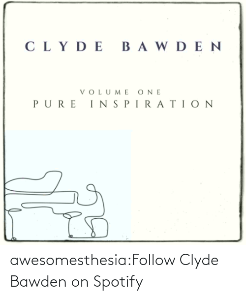 Tumblr, Spotify, and Blog: awesomesthesia:Follow Clyde Bawden on Spotify