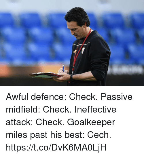 Soccer, Best, and Check: Awful defence: Check. Passive midfield: Check. Ineffective attack: Check.  Goalkeeper miles past his best: Cech. https://t.co/DvK6MA0LjH