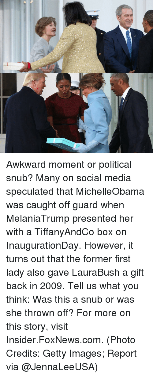 First Ladies: Awkward moment or political snub? Many on social media speculated that MichelleObama was caught off guard when MelaniaTrump presented her with a TiffanyAndCo box on InaugurationDay. However, it turns out that the former first lady also gave LauraBush a gift back in 2009. Tell us what you think: Was this a snub or was she thrown off? For more on this story, visit Insider.FoxNews.com. (Photo Credits: Getty Images; Report via @JennaLeeUSA)