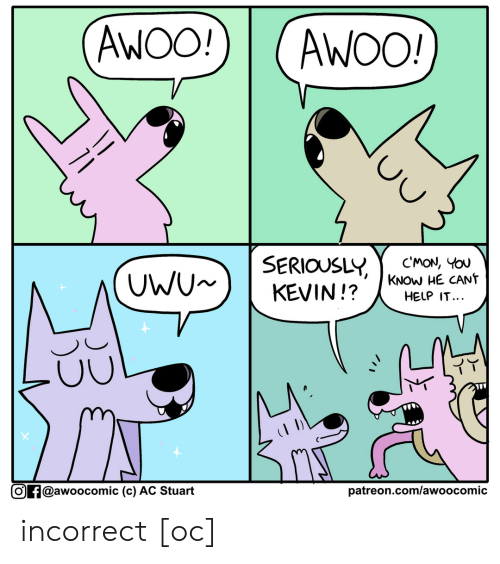 Stuart: AWOO!  AWOO!  SERIOUSLY  KEVIN!?  CMON, YOU  KNOW HE CANT  HELP IT...  UWU  patreon.com/awoo comic  Of@awoocomic (c) AC Stuart incorrect [oc]