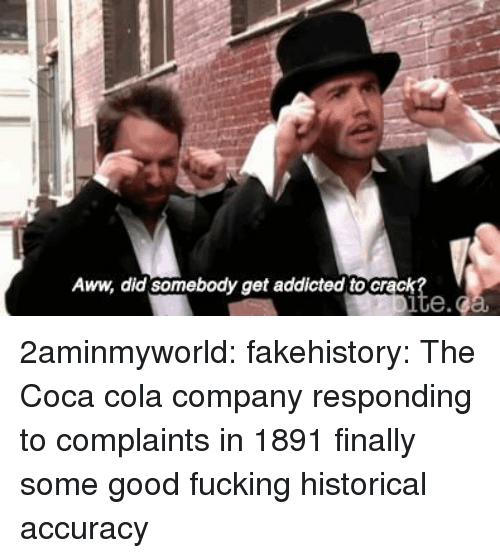 Aww, Coca-Cola, and Fucking: Aww, did somebody get addicted tocra 2aminmyworld:  fakehistory: The Coca cola company responding to complaints in 1891  finally some good fucking historical accuracy