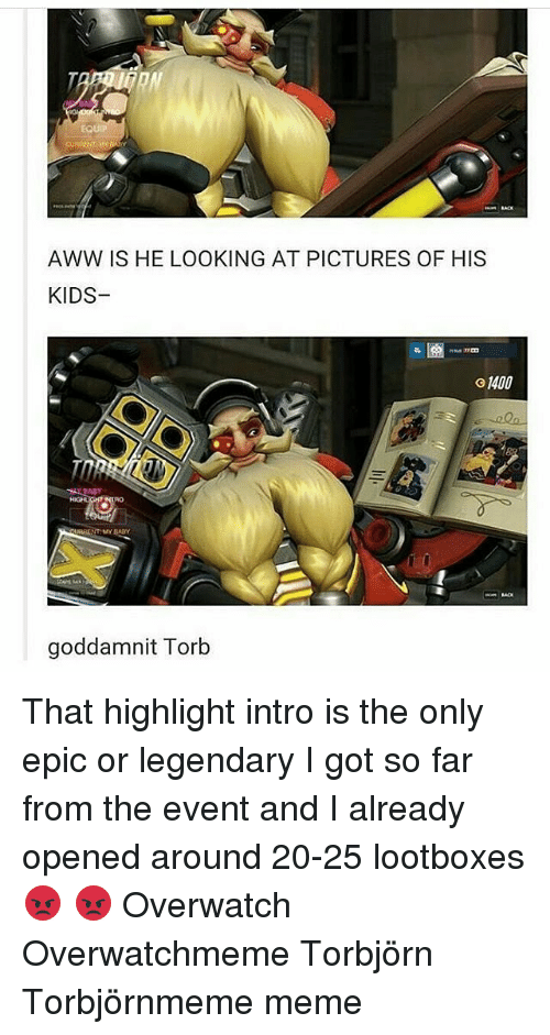 Aww, Meme, and Memes: AWW IS HE LOOKING AT PICTURES OF HIS  KIDS  o MOO  goddamnit Torb That highlight intro is the only epic or legendary I got so far from the event and I already opened around 20-25 lootboxes 😡 😡 Overwatch Overwatchmeme Torbjörn Torbjörnmeme meme