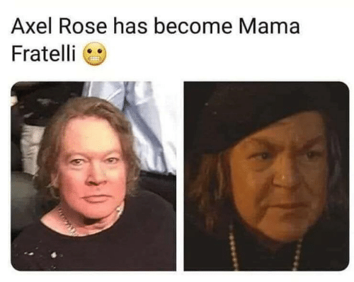 Rose, Mama, and Axel Rose: Axel Rose has become Mama  Fratelli
