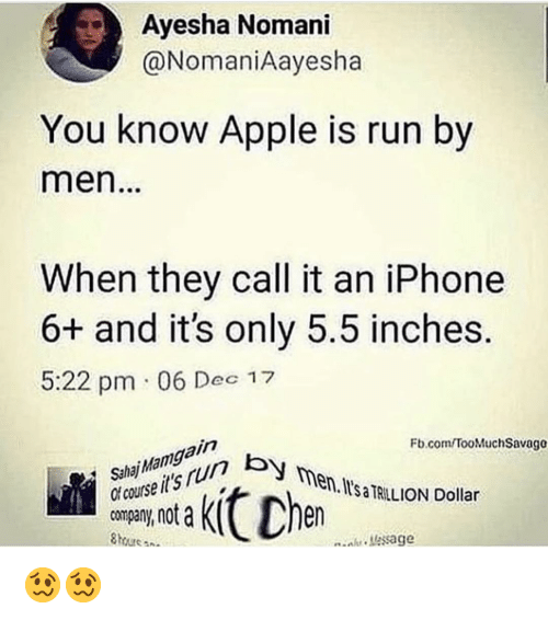 Apple, Iphone, and Memes: Ayesha Nomani  @NomaniAayesha  You know Apple is run by  men  When they call it an iPhone  6+ and it's only 5.5 inches  5:22 pm 06 Dec 17  SahajMamgain  l course it's rurn by  company, not a  Fb.com/TooMuchSavago  en. l'sa TRILLION Dollar  Message 🥴🥴