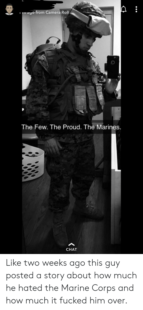 Camera, Chat, and Marines: ayo from Camera Rollk  The Few. The Proud. The Marines.  CHAT Like two weeks ago this guy posted a story about how much he hated the Marine Corps and how much it fucked him over.