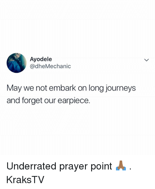 Memes, Prayer, and 🤖: Ayodele  @dheMechanic  May we not embark on long journeys  and forget our earpiece. Underrated prayer point 🙏🏾 . KraksTV