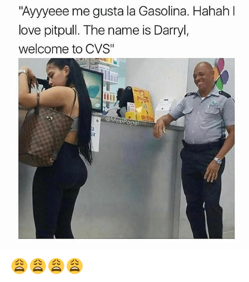 "Funny, Love, and Cvs: ""Ayyyeee me gusta la Gasolina. Hahah l  love pitpull. The name is Darryl,  welcome to CVS""  asi 😩😩😩😩"