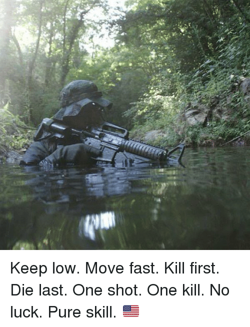 Memes, 🤖, and One Shot: az  N Keep low. Move fast. Kill first. Die last. One shot. One kill. No luck. Pure skill. 🇺🇸