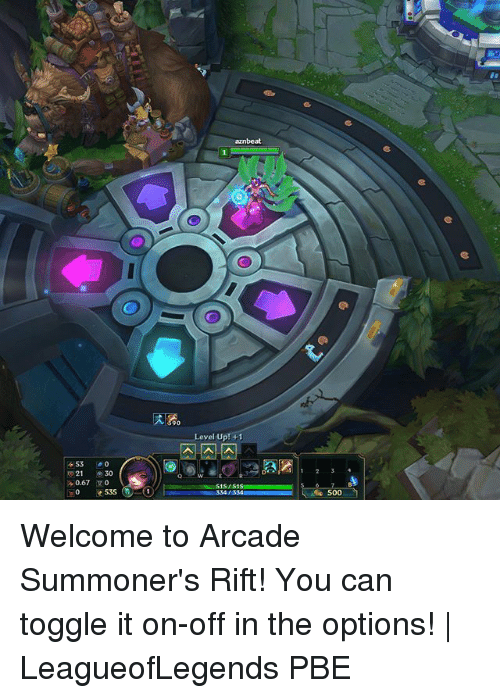Memes, 🤖, and Rift: aznbeat  90  Level Up! +1  453 o  21 e 30  0.67  535  334 1334  500 Welcome to Arcade Summoner's Rift! You can toggle it on-off in the options! | LeagueofLegends PBE