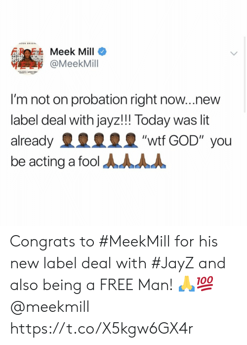 "meek: AZON ORIGIN  Meek Mill  @MeekMill  I'm not on probation right now...new  label deal with jayz!!! Today was lit  ""wtf GOD"" you  already  be acting a fool AAAA Congrats to #MeekMill for his new label deal with #JayZ and also being a FREE Man! 🙏💯 @meekmill https://t.co/X5kgw6GX4r"