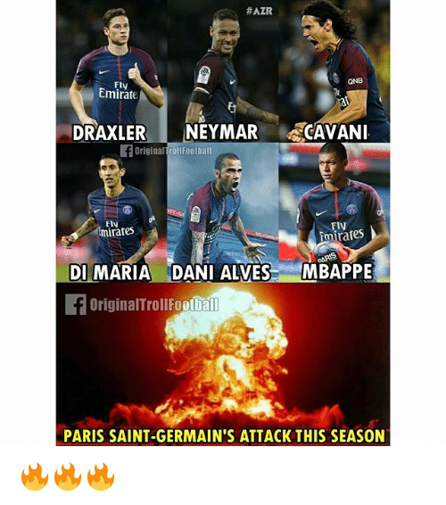 Memes, Neymar, and Paris:  #AZR  QNB  Fly  Emirate  DRAXLER NEYMAR CAVAN  fOriginal rollFoothall  FIV  mirates  Fly  mírates  DI MARIA DANI ALVES MBAPPE  OriginalTrollFootbal  PARIS SAINT-GERMAIN'S ATTACK THIS SEASON 🔥🔥🔥
