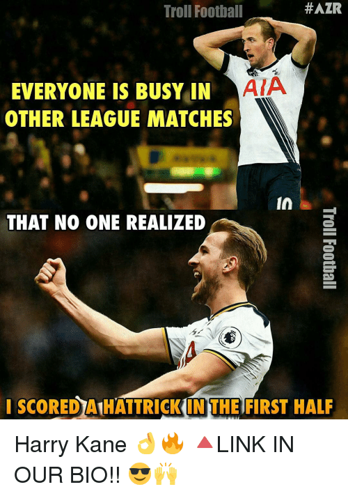 Memes, Troll, and Trolling:  #AZR  Troll Football  ATA  EVERYONE IS BUSY IN  OTHER LEAGUE MATCHES  in  THAT NO ONE REALIZED  I SCOREDAIHATTRICKIN THE FIRST HALF Harry Kane 👌🔥 🔺LINK IN OUR BIO!! 😎🙌