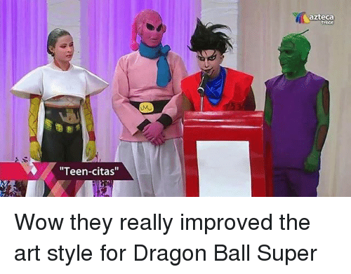 "Funny, Wow, and Dragon Ball Super: azteca  roce  Teen-citas"" Wow they really improved the art style for Dragon Ball Super"