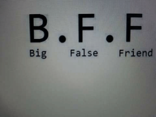 Big, Friend, and False: B.F.F  Big False Friend
