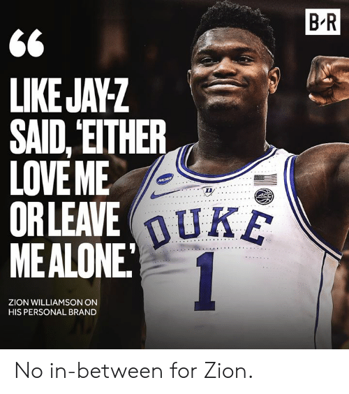 Love, Duke, and Personal: B R  <6  LIKEJAYZ  SAID, EITHER  LOVE ME  ORLEAVE  MEALONE  TD  DUKE  ZION WILLIAMSON ON  HIS PERSONAL BRAND No in-between for Zion.