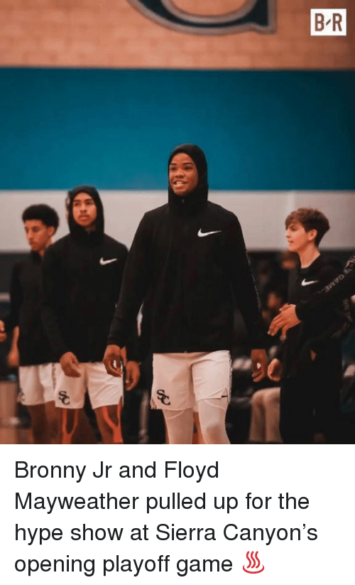 Floyd Mayweather, Hype, and Mayweather: B R  0c Bronny Jr and Floyd Mayweather pulled up for the hype show at Sierra Canyon's opening playoff game ♨️