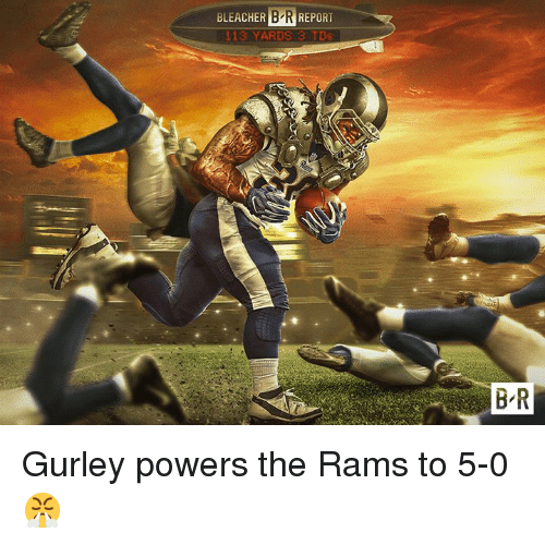 Bleacher Report, Rams, and Powers: B R  113 YARDS 3 TDs  BLEACHER  REPORT  B R Gurley powers the Rams to 5-0 😤