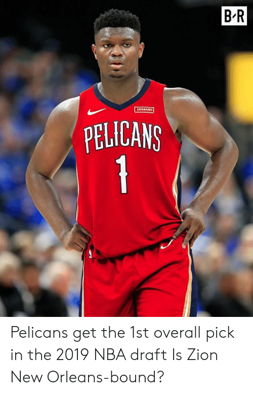 draft: B-R  ATARAINS  PELICANG Pelicans get the 1st overall pick in the 2019 NBA draft  Is Zion New Orleans-bound?