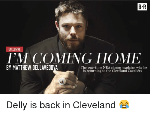 Cleveland Cavaliers, Matthew Dellavedova, and Nba: B-R  EXCLUSIVE  I'M COMING HOME  BY MATTHEW DELLAVEDOVA  The one-time NBA champ explains why he  is returning to the Clevéland Cavaliérs Delly is back in Cleveland 😂