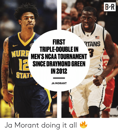 Ncaa, Ncaa Tournament, and Green: B R  FIRST RTANS  TRIPLE-DOUBLE IN  MEN'S NCAA TOURNAMENT  SINGEDRAYMOND GREEN  IN 2012  MURR  12  STAT  JA MORANT Ja Morant doing it all 🔥