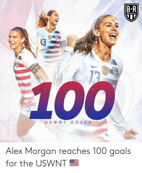 Anaconda, Football, and Goals: B-R  FOOTBALL  13  U S W NT G O AL S Alex Morgan reaches 100 goals for the USWNT 🇺🇸