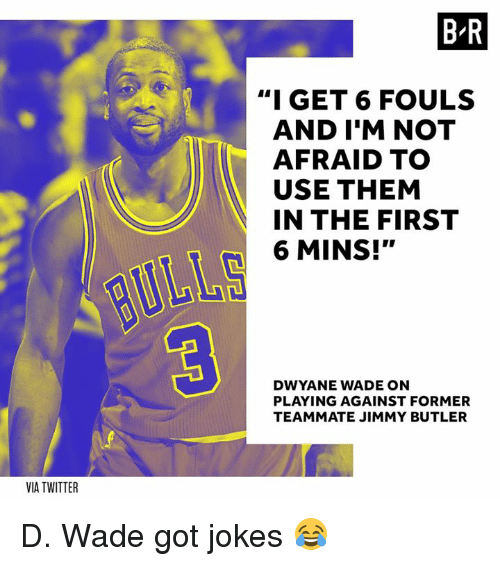 "Dwyane Wade, Jimmy Butler, and Twitter: B R  ""I GET 6 FOULS  AND I'M NOT  AFRAID TO  USE THEM  IN THE FIRST  6 MINS!""  DWYANE WADE ON  PLAYING AGAINST FORMER  TEAMMATE JIMMY BUTLER  VIA TWITTER D. Wade got jokes 😂"