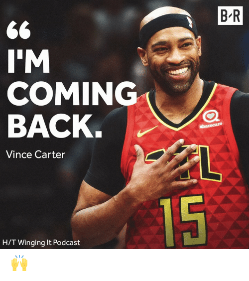 podcast: B R  I'M  COMING  BACK  Vince Carter  15  H/T Winging It Podcast 🙌