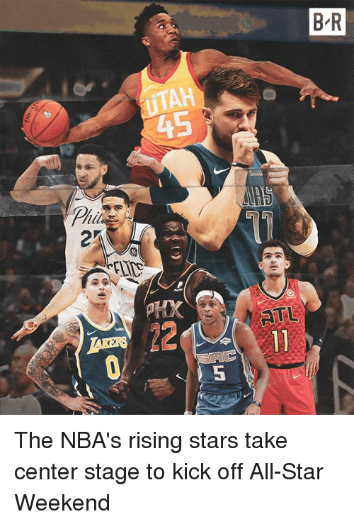 All Star, Star, and Stars: B R  ITAH  Phe  ATL  2  5 The NBA's rising stars take center stage to kick off All-Star Weekend