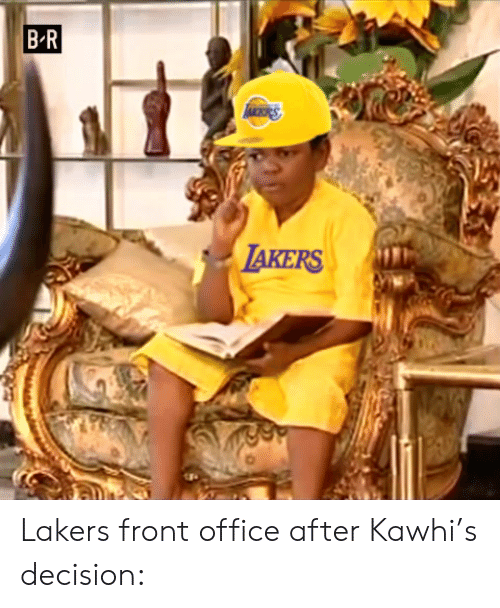 Los Angeles Lakers, Office, and Kawhi: B R  LAKERS Lakers front office after Kawhi's decision: