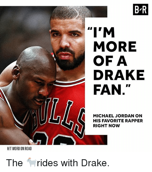 Drake, Michael Jordan, and Sports: B-R  MORE  OF A  DRAKE  FAN  MICHAEL JORDAN ON  HIS FAVORITE RAPPER  RIGHT NOW  H/T WORD ON ROAD The 🐐rides with Drake.