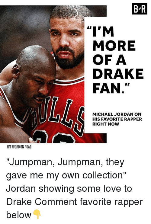 "Drake, Jumpman, and Love: B-R  MORE  OF A  DRAKE  FAN  MICHAEL JORDAN ON  HIS FAVORITE RAPPER  RIGHT NoW  HIT WORD ON ROAD ""Jumpman, Jumpman, they gave me my own collection"" Jordan showing some love to Drake Comment favorite rapper below👇"