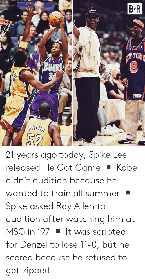 He Got Game, Spike Lee, and Summer: B R  NYORK 21 years ago today, Spike Lee released He Got Game  ▪️ Kobe didn't audition because he wanted to train all summer  ▪️ Spike asked Ray Allen to audition after watching him at MSG in '97  ▪️ It was scripted for Denzel to lose 11-0, but he scored because he refused to get zipped