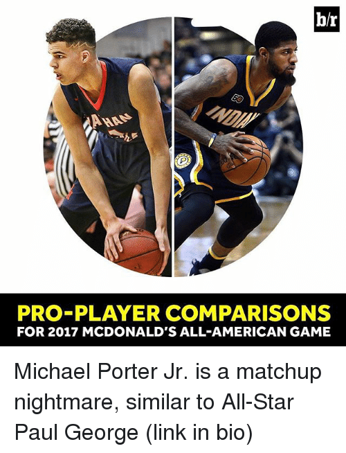 All Star, McDonalds, and Sports: b/r  PRO PLAYER COMPARISONS  FOR 2017 MCDONALD'S ALL AMERICAN GAME Michael Porter Jr. is a matchup nightmare, similar to All-Star Paul George (link in bio)