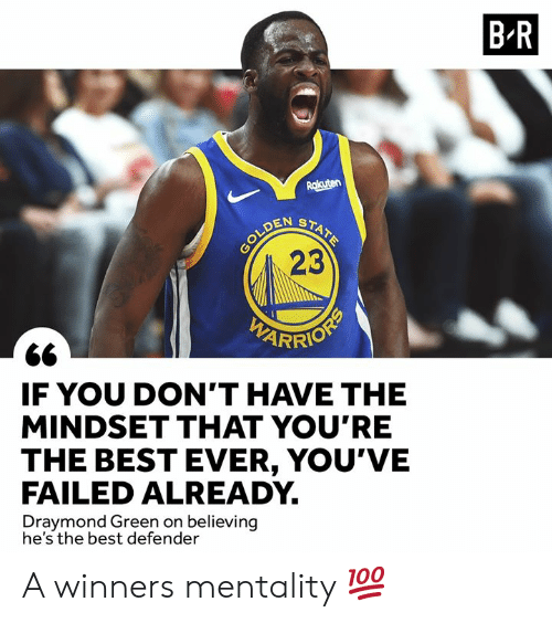 Draymond Green: B R  Rakuten  STATE  OLDEN  23  IF YOU DON'T HAVE THE  MINDSET THAT YOU'RE  THE BEST EVER, YOU'VE  FAILED ALREADY  Draymond Green on believing  he's the best defender A winners mentality 💯