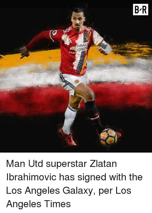 Los Angeles, Zlatan Ibrahimovic, and Man Utd: B-R  RBAL  TRIT Man Utd superstar Zlatan Ibrahimovic has signed with the Los Angeles Galaxy, per Los Angeles Times