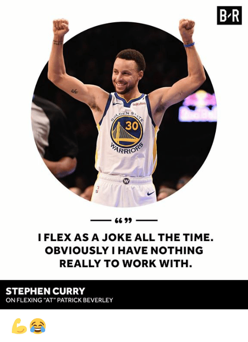 "Stephen Curry: B R  Rokuten  30  I FLEX AS A JOKE ALL THE TIME.  OBVIOUSLY I HAVE NOTHING  REALLY TO WORK WITH  STEPHEN CURRY  ON FLEXING ""AT"" PATRICK BEVERLEY 💪😂"