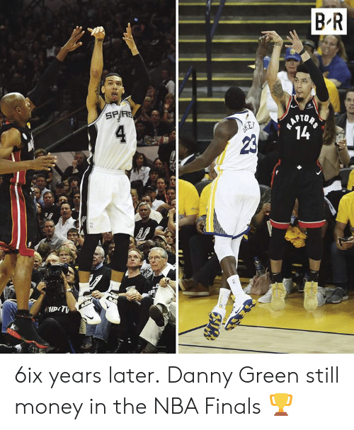 Finals, Money, and Nba: B R  SPIRS  LAPTOAS  14  23  ANDrTI 6ix years later.  Danny Green still money in the NBA Finals 🏆