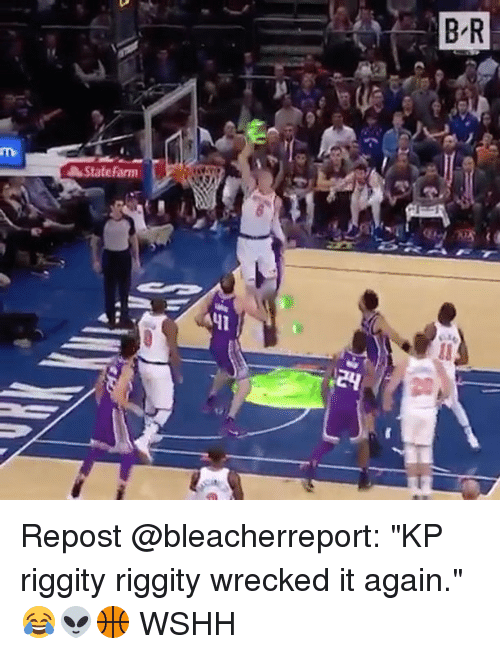 "Memes, Wshh, and State Farm: B R  State Farm Repost @bleacherreport: ""KP riggity riggity wrecked it again."" 😂👽🏀 WSHH"