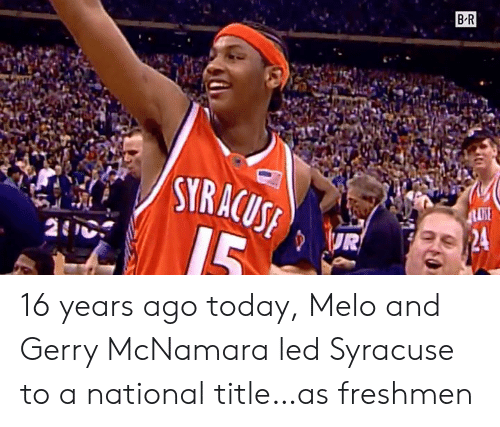 Today, Syracuse , and Led: B R  STRACUS 16 years ago today, Melo and Gerry McNamara led Syracuse to a national title…as freshmen