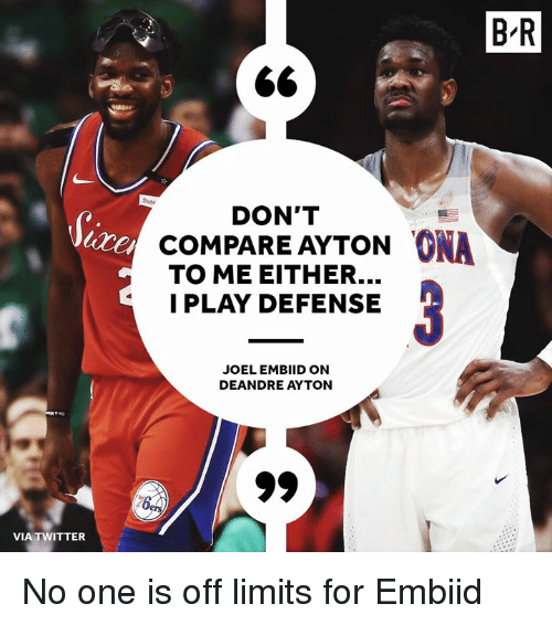 Twitter, One, and Via: B R  Stubi  DON'T  cOMPARE AYTON ONA  TO ME EITHER...  I PLAY DEFENSE  JOELEMBIID ON  DEANDRE AYTON  VIA TWITTER No one is off limits for Embiid