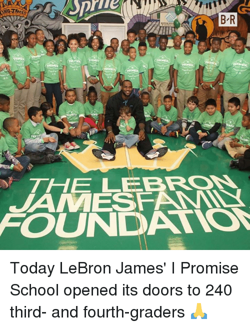 LeBron James, School, and Lebron: B R  THE LEBRON  FOUNDATION Today LeBron James' I Promise School opened its doors to 240 third- and fourth-graders 🙏
