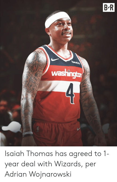 Wizards, Isaiah Thomas, and Thomas: B R  washington  4  Gear T Isaiah Thomas has agreed to 1-year deal with Wizards, per Adrian Wojnarowski