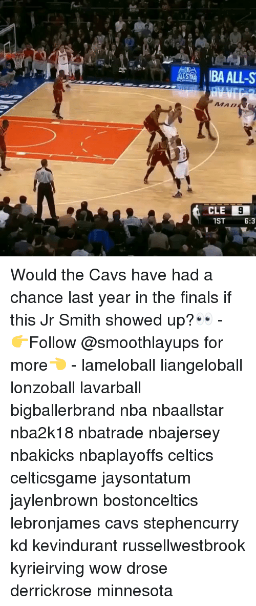 Cavs, Finals, and J.R. Smith: BA ALL-S  MAD  CLE  1ST  6:3 Would the Cavs have had a chance last year in the finals if this Jr Smith showed up?👀 - 👉Follow @smoothlayups for more👈 - lameloball liangeloball lonzoball lavarball bigballerbrand nba nbaallstar nba2k18 nbatrade nbajersey nbakicks nbaplayoffs celtics celticsgame jaysontatum jaylenbrown bostonceltics lebronjames cavs stephencurry kd kevindurant russellwestbrook kyrieirving wow drose derrickrose minnesota